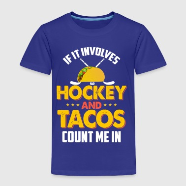 If It Involves Hockey and Tacos Count Me In Hockey - Toddler Premium T-Shirt
