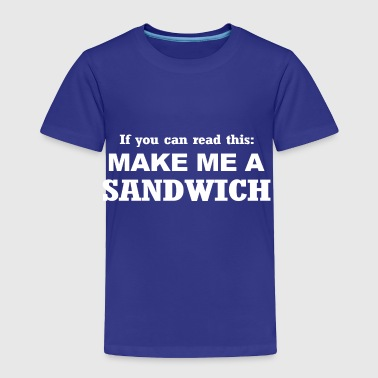 IF YOU CAN READ THIS MAKE ME A SANDWICH T SHIRT LA - Toddler Premium T-Shirt