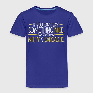 If You Cant Say Something Nice Say Something Witty - Toddler Premium T-Shirt