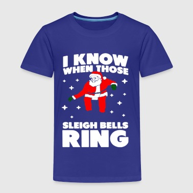 i know when those sleigh bells ring - Toddler Premium T-Shirt