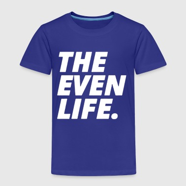 THE EVEN LIFE - Toddler Premium T-Shirt