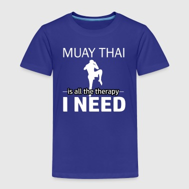 Muay Thai is my therapy - Toddler Premium T-Shirt