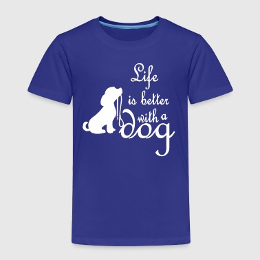 Life Is Better With A Dog - Toddler Premium T-Shirt