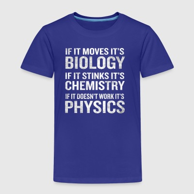 If It Moves It's Biology Stinks Chemistry Physics - Toddler Premium T-Shirt