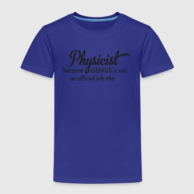 Physicist - Toddler Premium T-Shirt