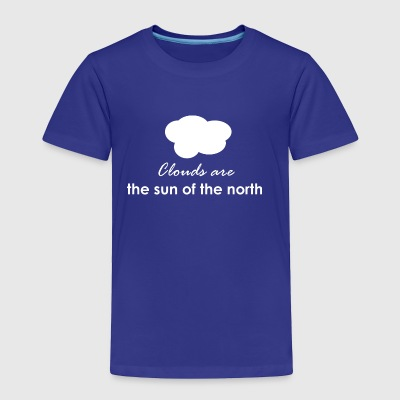 Clouds are the sun of the north - Toddler Premium T-Shirt