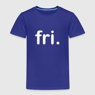 Friday - Toddler Premium T-Shirt