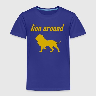 lion around - Toddler Premium T-Shirt
