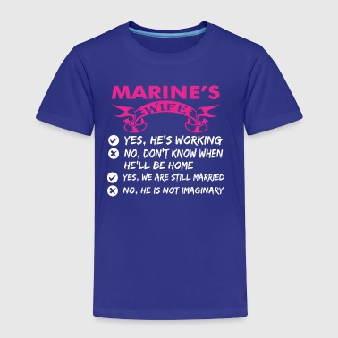Marines Wife Yes Hes Working - Toddler Premium T-Shirt