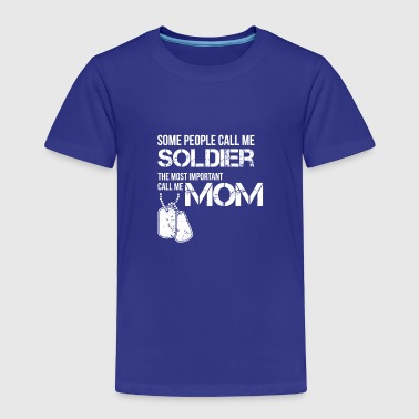call me soldier call me mom - Toddler Premium T-Shirt
