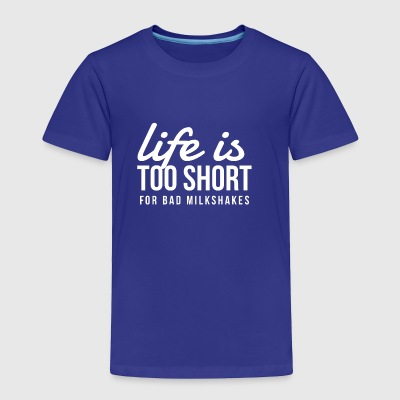 Life is Too Short for Bad Milkshakes Fun Milkshake - Toddler Premium T-Shirt