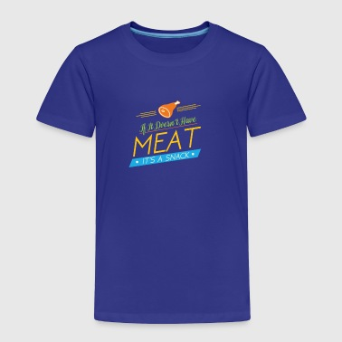 If it doesnt have meat, it's a snack - Toddler Premium T-Shirt