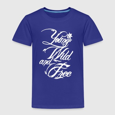 Young Wild and Free New - Toddler Premium T-Shirt