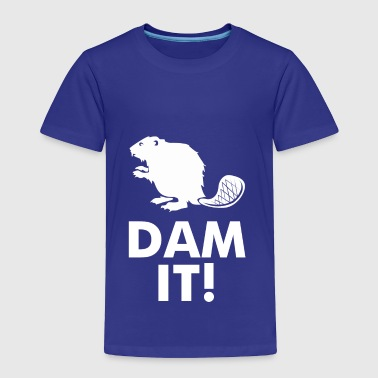 Dam It Beaver - Toddler Premium T-Shirt