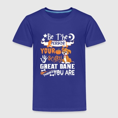 Be Person Scary Great Dane Thinks You Halloween - Toddler Premium T-Shirt