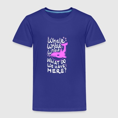 Wordplay-Whale whale whale, what do we have here? - Toddler Premium T-Shirt