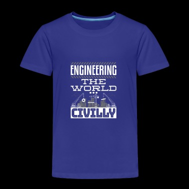 Civil Engineer Gifts - Engineering The World - Toddler Premium T-Shirt