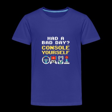 Console Gamer Had A Bad Day? Console Yourself - Toddler Premium T-Shirt
