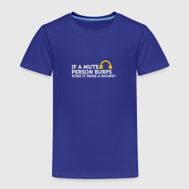 If A Mute Person Burps .... - Toddler Premium T-Shirt