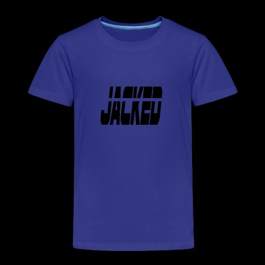 jacked - Toddler Premium T-Shirt