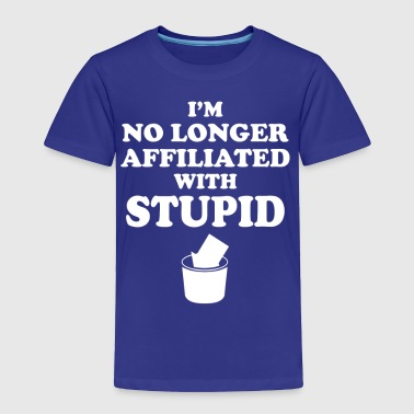 Not With Stupid - Toddler Premium T-Shirt