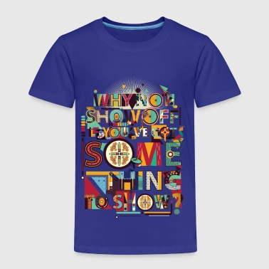 T-shirt Typografi Why Not Show Off - Toddler Premium T-Shirt