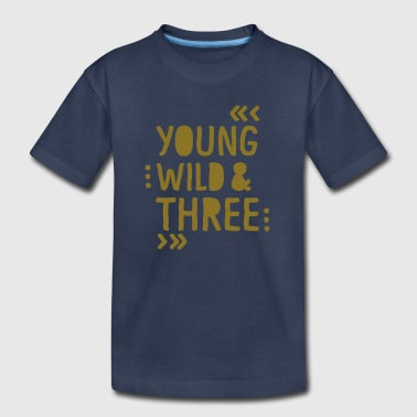 Young YOUNG WILD AND THREE - Toddler Premium T-Shirt