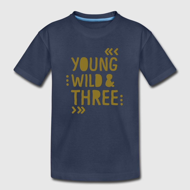 YOUNG WILD AND THREE - Toddler Premium T-Shirt