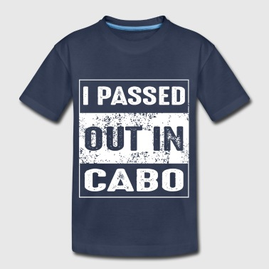 I Passed Out In Cabo - Mexico Party Design - Toddler Premium T-Shirt