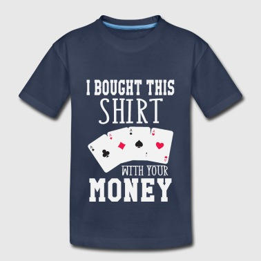 Las Vegas I Bought This Shirt With Your Money - Toddler Premium T-Shirt
