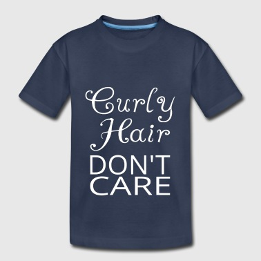 Curly Hair Don't Care - Toddler Premium T-Shirt