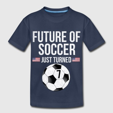 Future Of Soccer Just Turned 7 - Toddler Premium T-Shirt