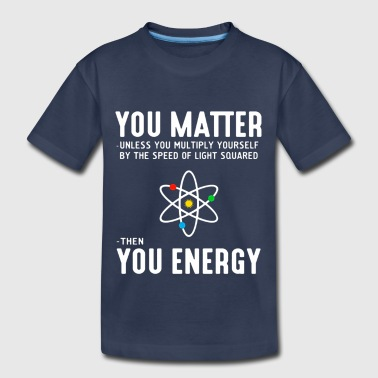 Neil deGrasse Tyson You Matter Then You Energy - Toddler Premium T-Shirt