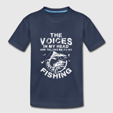 The Voices in my head telling me to go Fishing - Toddler Premium T-Shirt