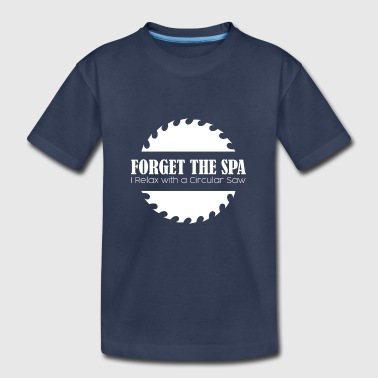 Circular Forget the Spa Circular Saw - Toddler Premium T-Shirt