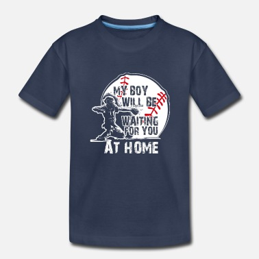 Waiting My Boy Will Be Waiting For You AT HOME - Toddler Premium T-Shirt