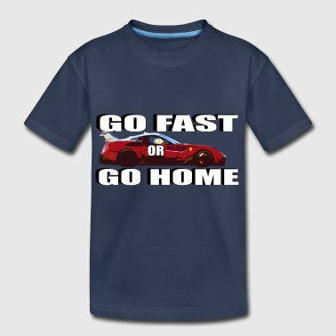 Go Fast Go Fast or Go Home - Toddler Premium T-Shirt