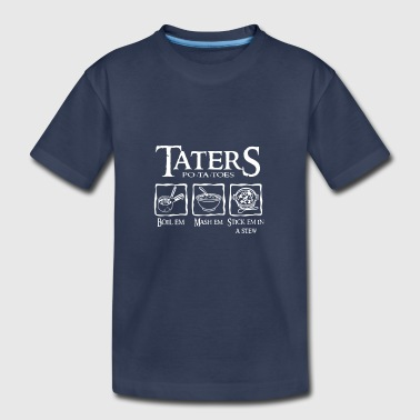 Taters Potatoes Boil Em Mash Em Stick Em In A Stew - Toddler Premium T-Shirt