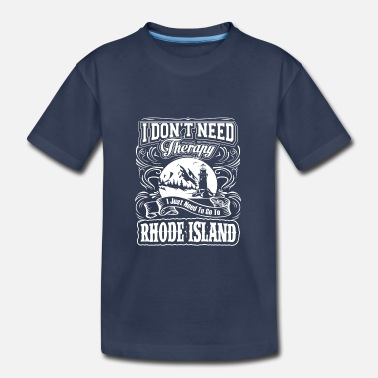 Island I Don't Need Therapy, I Need To Go To Rhode Island - Toddler Premium T-Shirt