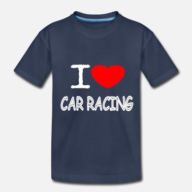 Streaker I LOVE CAR RACING - Toddler Premium T-Shirt