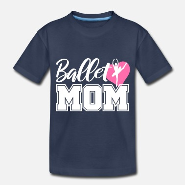 Ballet Dancer Ballet Dancing Ballerina Mommy Gift Mom Dance - Toddler Premium T-Shirt