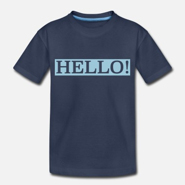 Hello hello! - Toddler Premium T-Shirt