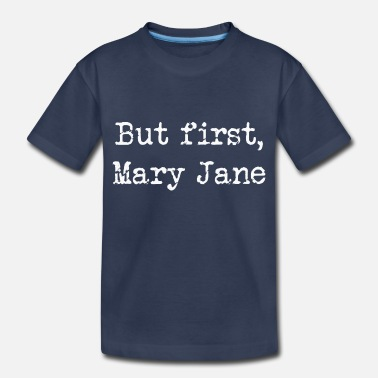 High Life But first Mary Jane Cannabis weed - Toddler Premium T-Shirt