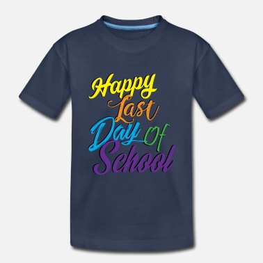 Summer Happy Last Day of School Shirt for Teachers and - Toddler Premium T-Shirt