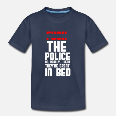 Proud The police. No, really, I hear they're great in be - Toddler Premium T-Shirt