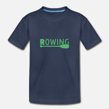 I Love Rower Rowing Paddle Rowing Team Rowing Watersports - Toddler Premium T-Shirt