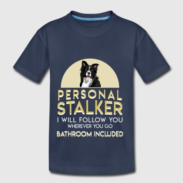 Border Collie Personal Stalker Follow You Go - Toddler Premium T-Shirt