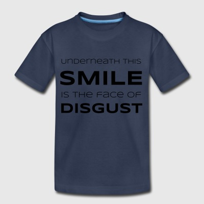Underneath This Smile is the Face of Disgust - Toddler Premium T-Shirt