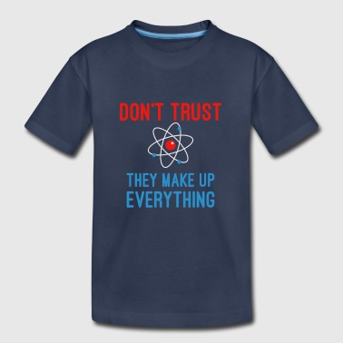 Don't Trust Atoms - Toddler Premium T-Shirt