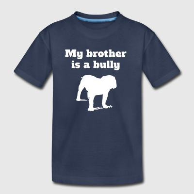 My Brother Is A Bully Bulldog - Toddler Premium T-Shirt